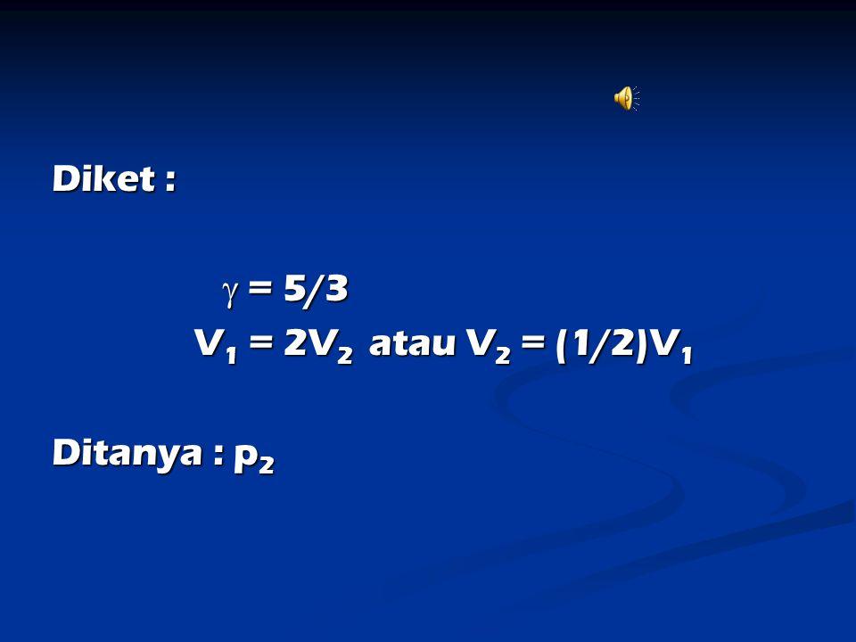 Diket :  = 5/3  = 5/3 V 1 = 2V 2 atau V 2 = (1/2)V 1 V 1 = 2V 2 atau V 2 = (1/2)V 1 Ditanya : p 2