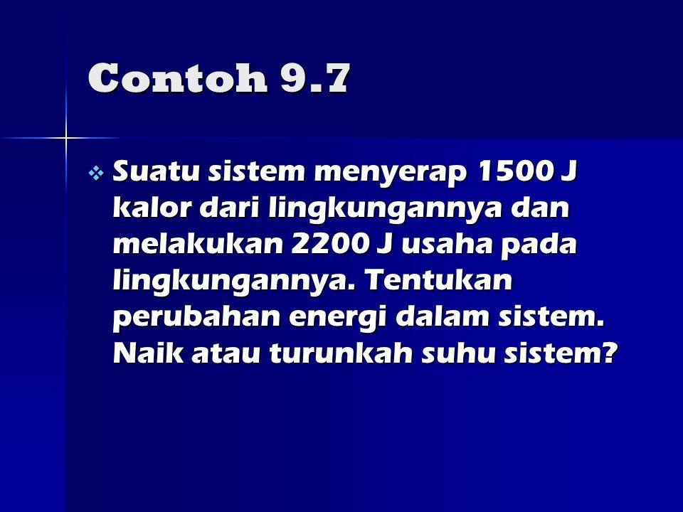 Contoh 9.7  Suatu sistem menyerap 1500 J kalor dari lingkungannya dan melakukan 2200 J usaha pada lingkungannya.