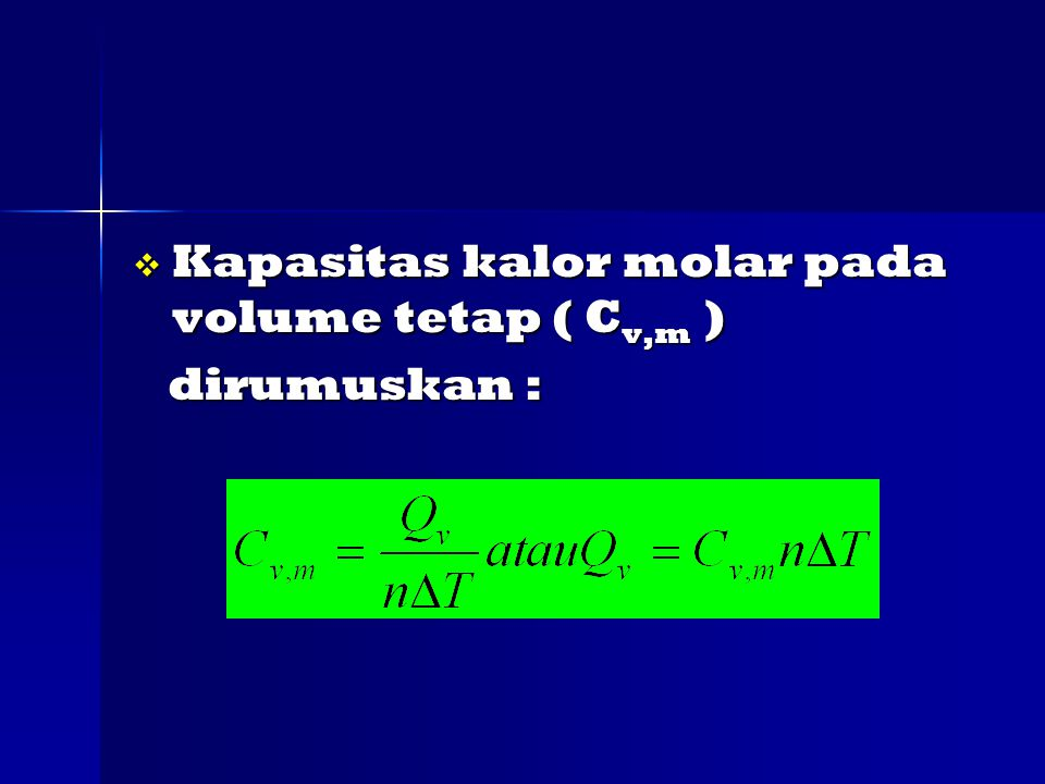  Kapasitas kalor molar pada volume tetap ( C v,m ) dirumuskan : dirumuskan :