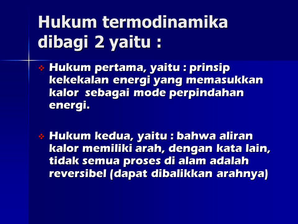 Hukum termodinamika dibagi 2 yaitu :  Hukum pertama, yaitu : prinsip kekekalan energi yang memasukkan kalor sebagai mode perpindahan energi.