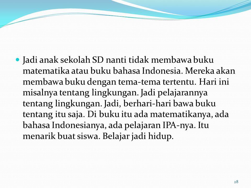 Jadi anak sekolah SD nanti tidak membawa buku matematika atau buku bahasa Indonesia.