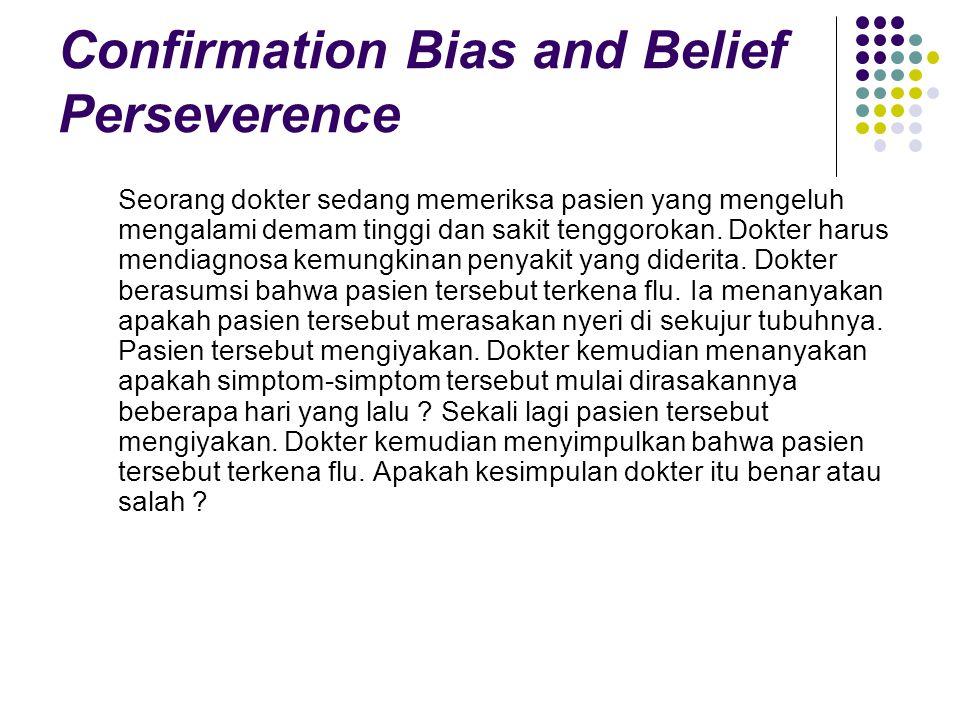 Confirmation Bias and Belief Perseverence Seorang dokter sedang memeriksa pasien yang mengeluh mengalami demam tinggi dan sakit tenggorokan.