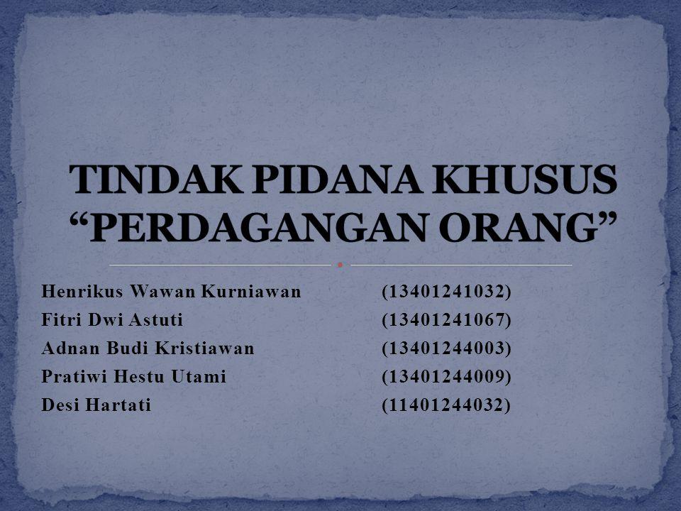 Henrikus Wawan Kurniawan (13401241032) Fitri Dwi Astuti (13401241067) Adnan Budi Kristiawan (13401244003) Pratiwi Hestu Utami(13401244009) Desi Hartat