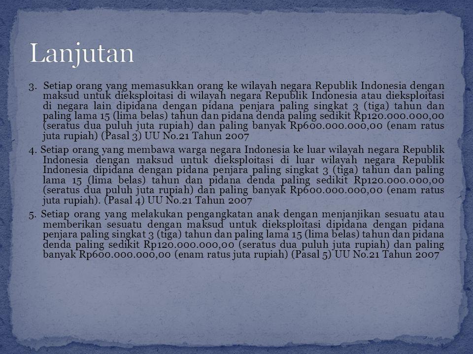 3. Setiap orang yang memasukkan orang ke wilayah negara Republik Indonesia dengan maksud untuk dieksploitasi di wilayah negara Republik Indonesia atau