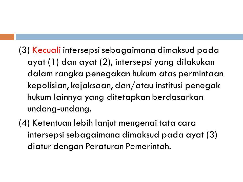 (3) Kecuali intersepsi sebagaimana dimaksud pada ayat (1) dan ayat (2), intersepsi yang dilakukan dalam rangka penegakan hukum atas permintaan kepolis