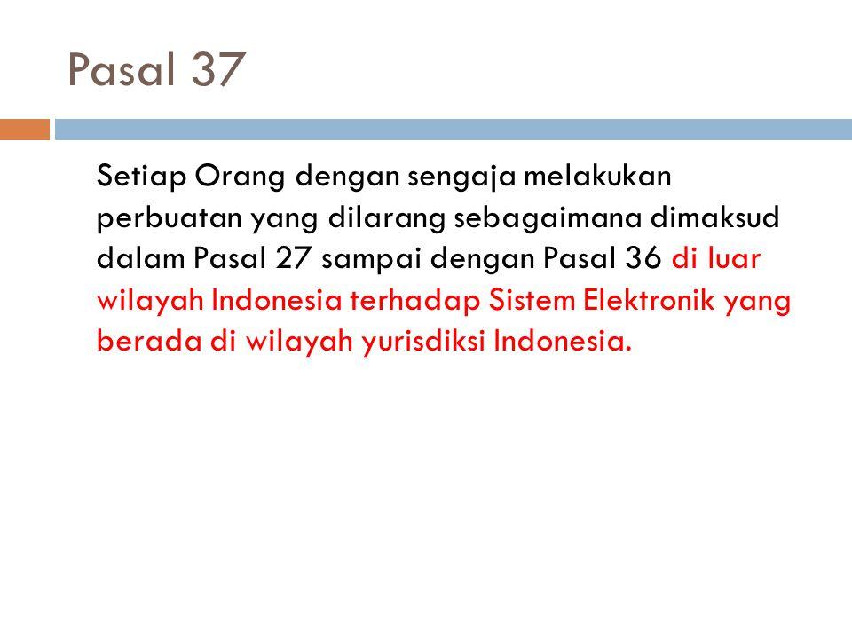 Pasal 37 Setiap Orang dengan sengaja melakukan perbuatan yang dilarang sebagaimana dimaksud dalam Pasal 27 sampai dengan Pasal 36 di luar wilayah Indo