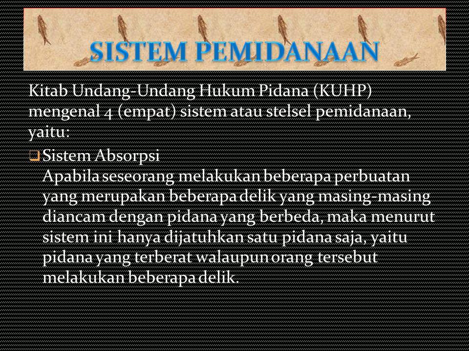 Kitab Undang-Undang Hukum Pidana (KUHP) mengenal 4 (empat) sistem atau stelsel pemidanaan, yaitu: SSistem Absorpsi Apabila seseorang melakukan beber