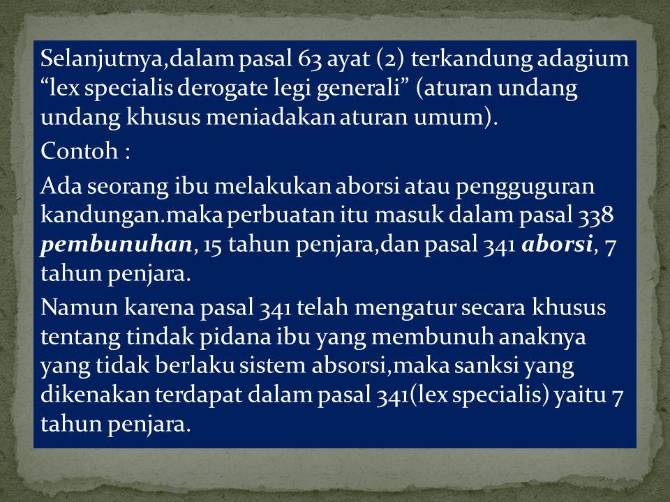 """Selanjutnya,dalam pasal 63 ayat (2) terkandung adagium """"lex specialis derogate legi generali"""" (aturan undang undang khusus meniadakan aturan umum). Co"""