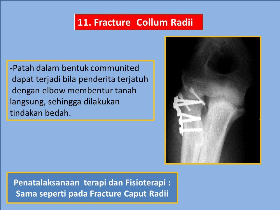 11. Fracture Collum Radii -Patah dalam bentuk communited dapat terjadi bila penderita terjatuh dengan elbow membentur tanah langsung, sehingga dilakuk