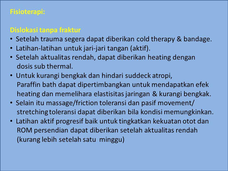 Fisioterapi: Dislokasi tanpa fraktur Setelah trauma segera dapat diberikan cold therapy & bandage. Latihan-latihan untuk jari-jari tangan (aktif). Set