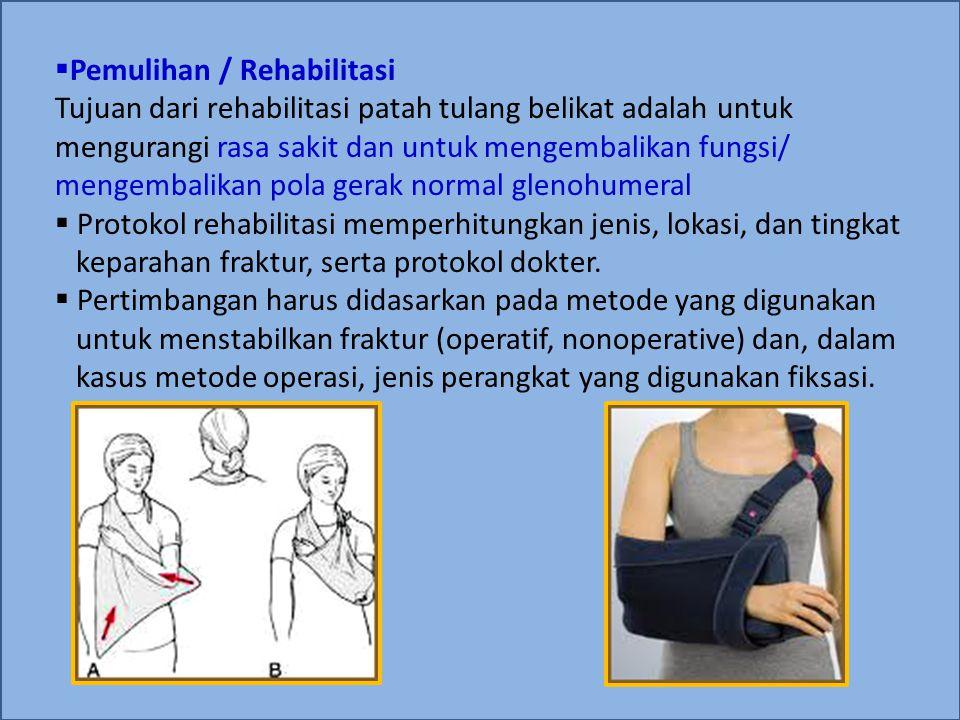  Pemulihan / Rehabilitasi Tujuan dari rehabilitasi patah tulang belikat adalah untuk mengurangi rasa sakit dan untuk mengembalikan fungsi/ mengembali