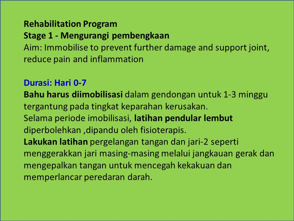 Rehabilitation Program Stage 1 - Mengurangi pembengkaan Aim: Immobilise to prevent further damage and support joint, reduce pain and inflammation Dura