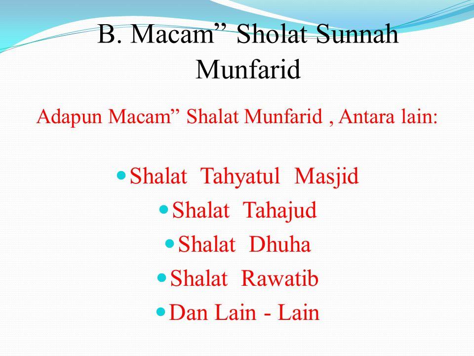A. PENGERTIAN SHOLAT SUNNAH MUNFARID Shalat sunah munfarid adalah shalat sunah yang dilakukan dengan cara sendirian, tidak ada imam ataupun makmum.