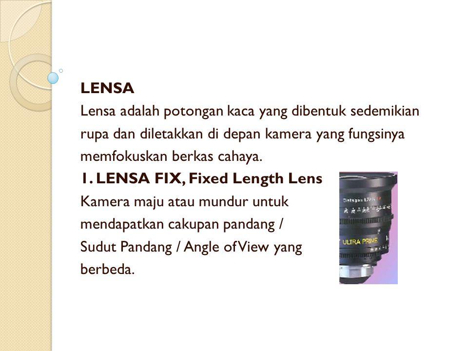 LENSA Lensa adalah potongan kaca yang dibentuk sedemikian rupa dan diletakkan di depan kamera yang fungsinya memfokuskan berkas cahaya. 1. LENSA FIX,