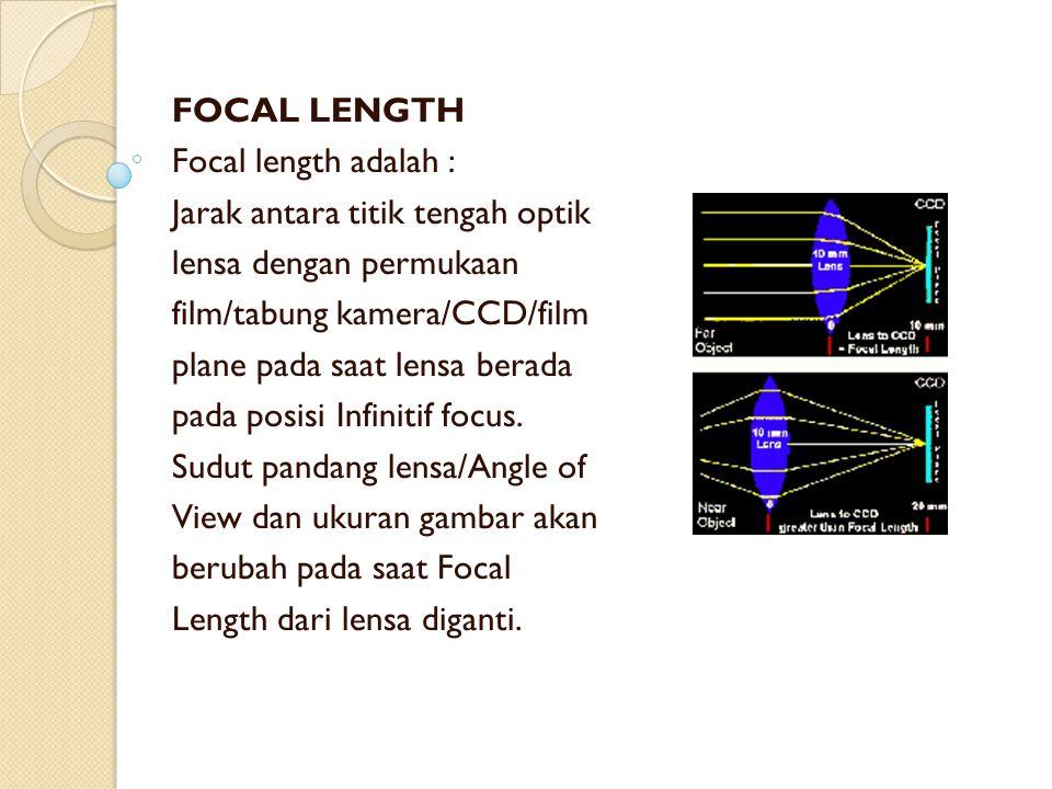 FOCAL LENGTH Focal length adalah : Jarak antara titik tengah optik lensa dengan permukaan film/tabung kamera/CCD/film plane pada saat lensa berada pad