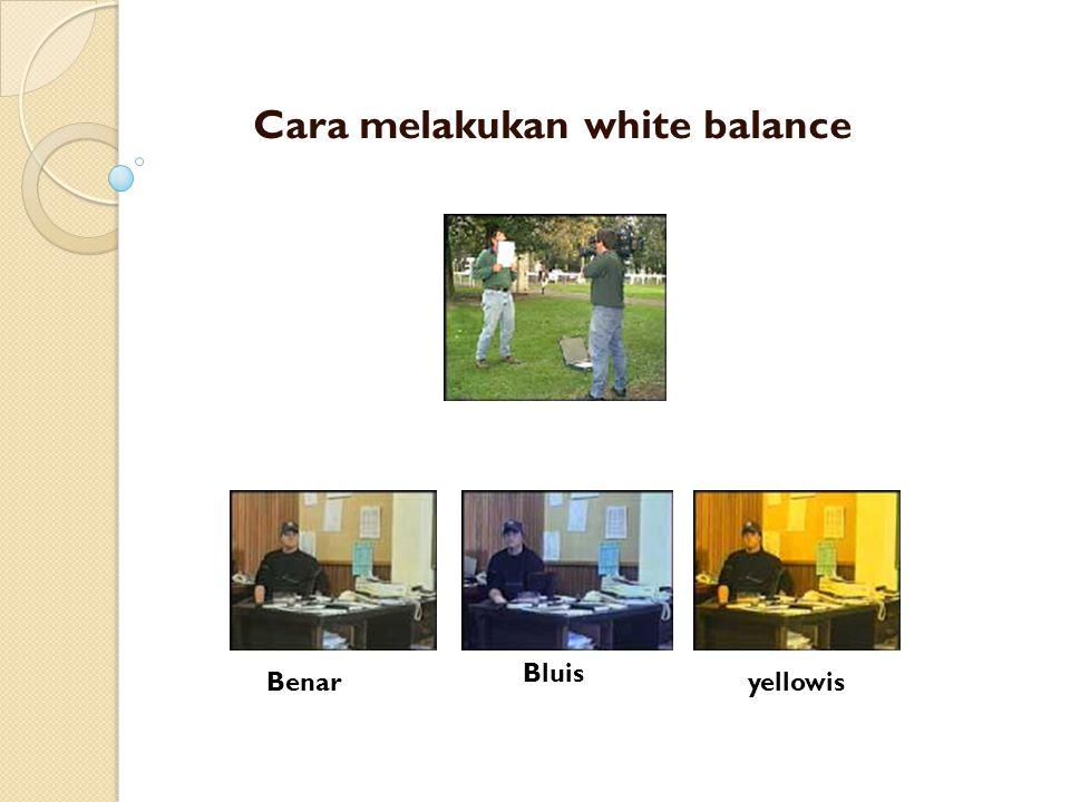 Cara melakukan white balance yellowisBenar Bluis