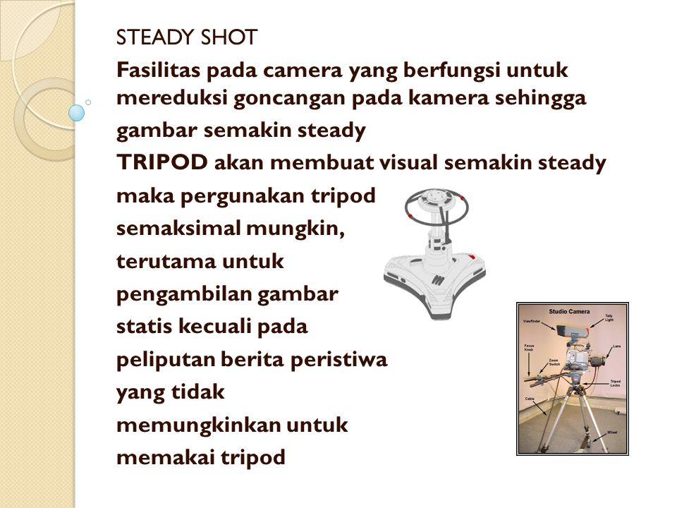 STEADY SHOT Fasilitas pada camera yang berfungsi untuk mereduksi goncangan pada kamera sehingga gambar semakin steady TRIPOD akan membuat visual semak