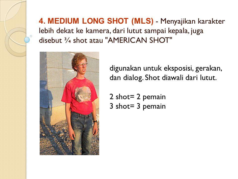 4. MEDIUM LONG SHOT (MLS) - Menyajikan karakter lebih dekat ke kamera, dari lutut sampai kepala, juga disebut ¾ shot atau