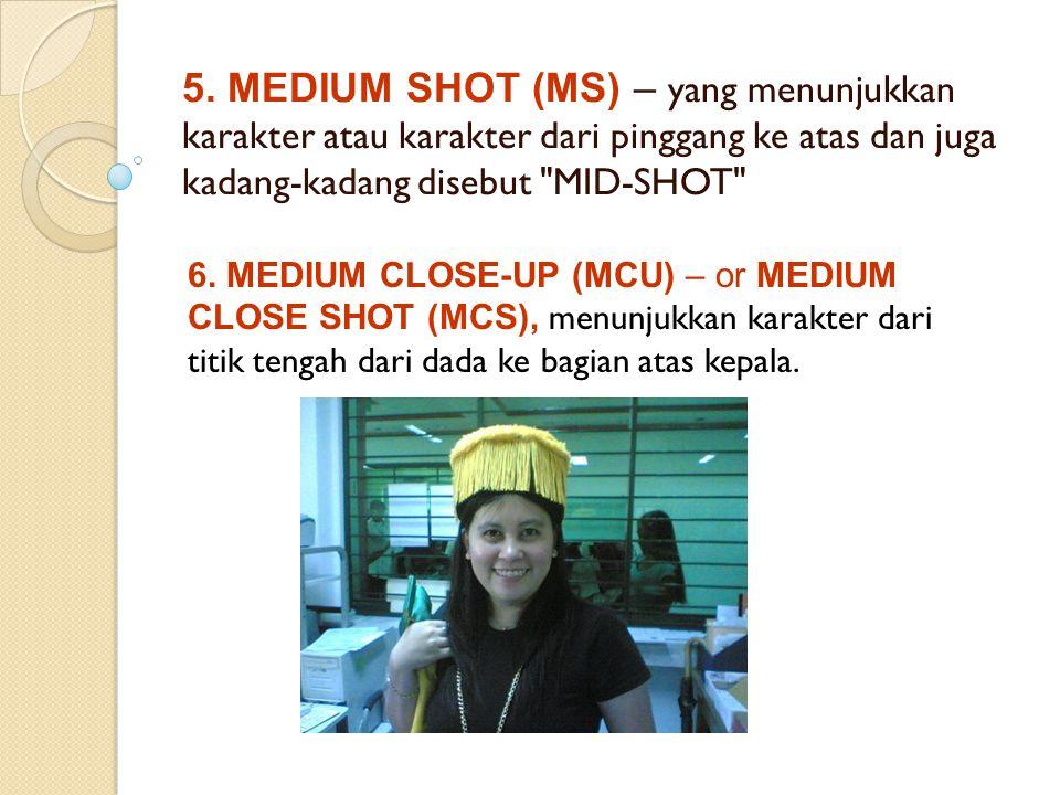 5. MEDIUM SHOT (MS) – yang menunjukkan karakter atau karakter dari pinggang ke atas dan juga kadang-kadang disebut