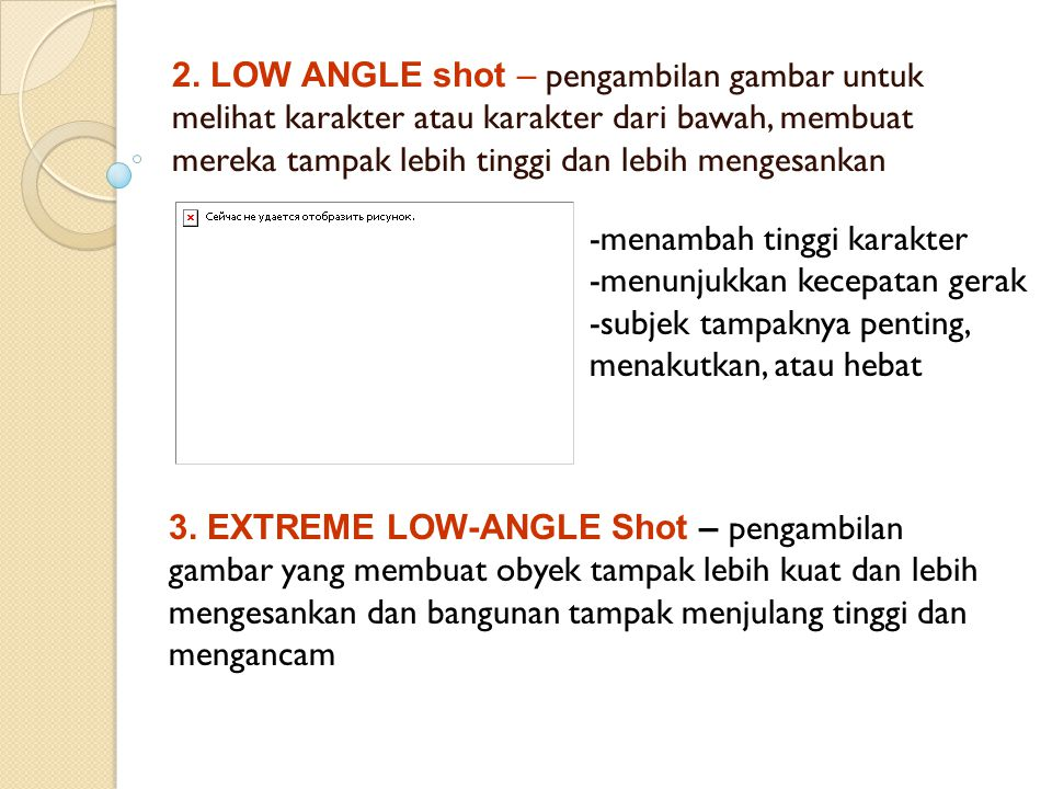 2. LOW ANGLE shot – pengambilan gambar untuk melihat karakter atau karakter dari bawah, membuat mereka tampak lebih tinggi dan lebih mengesankan -mena