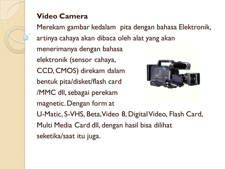 Video Camera Merekam gambar kedalam pita dengan bahasa Elektronik, artinya cahaya akan dibaca oleh alat yang akan menerimanya dengan bahasa elektronik