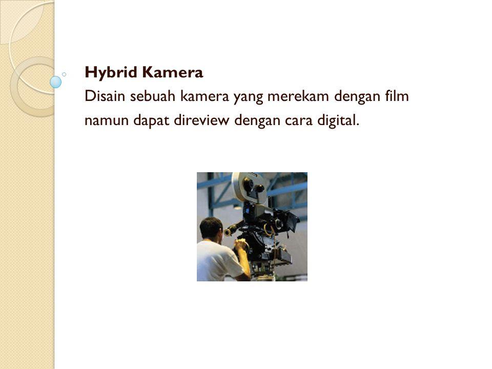 Hybrid Kamera Disain sebuah kamera yang merekam dengan film namun dapat direview dengan cara digital.