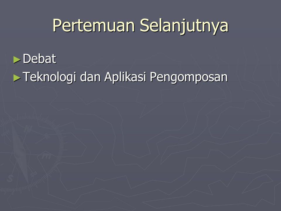 Pertemuan Selanjutnya ► Debat ► Teknologi dan Aplikasi Pengomposan