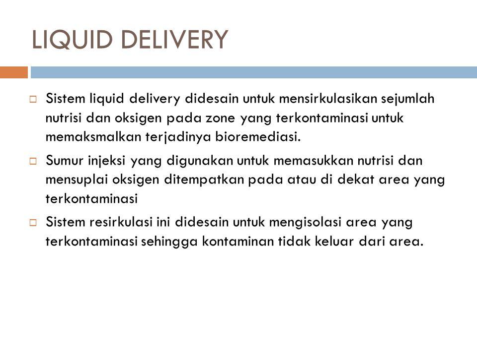 LIQUID DELIVERY  Sistem liquid delivery didesain untuk mensirkulasikan sejumlah nutrisi dan oksigen pada zone yang terkontaminasi untuk memaksmalkan