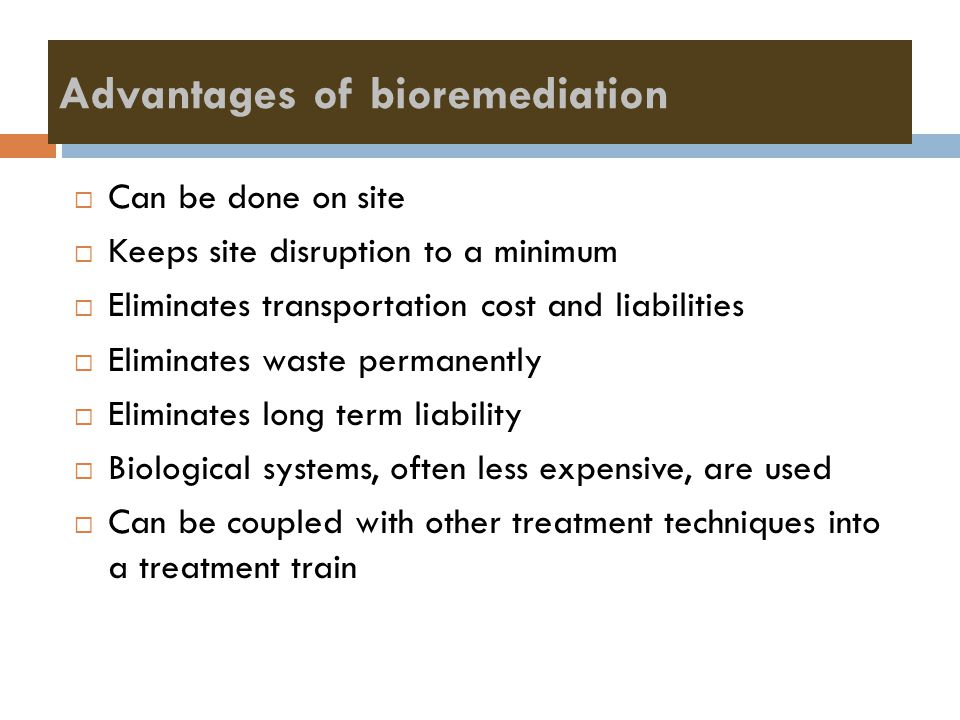 Bioremediation technologies can be broadly classified as :  Ex situ technique Are those treatment modalities which involve the physical removal of the contaminated material to another area (possibly within the site) for treatment Examples : Bioreactors, land farming, composting, some form of solid phase treatment  In situ technique Involve treatment of the contaminated material in place Examples : Bioventing for the treatment of contaminated soils and biostimulation of indigenous aquifer microorganism
