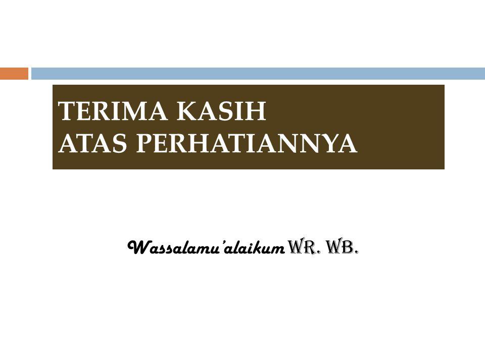 TERIMA KASIH ATAS PERHATIANNYA Wassalamu'alaikum Wr. Wb.