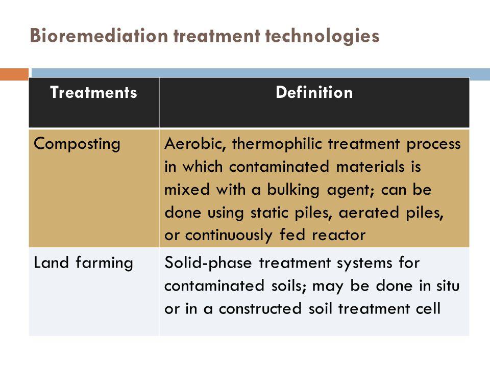  Jenis bioreaktor yang dapat digunakan bergantung pada kondisi tertentu dari lahan tercemar, misalnya bioslurry atau biopile  Banyaknya faktor-faktor yang terbatas untuk dikondisikan pada proses land farming dapat dieliminasi dengan bioreaktor  Bioreaktor dapat mengakomodasi konsentrasi padatan sebesar 5 – 50 % berat per volume