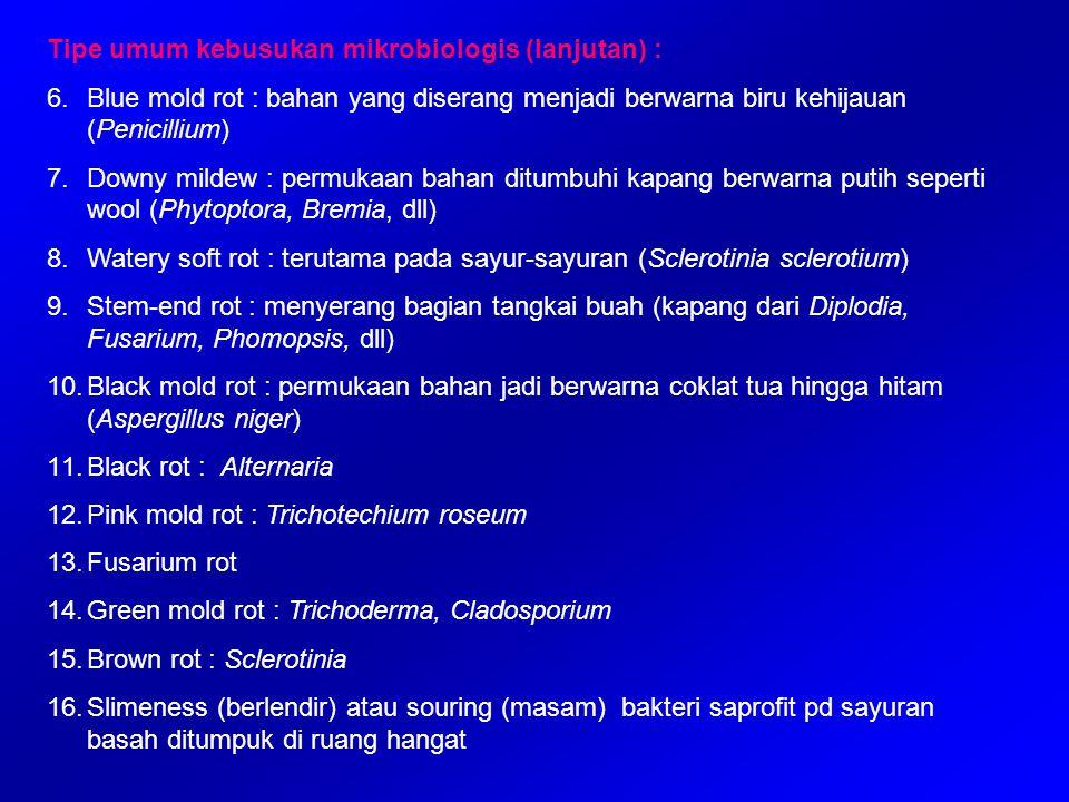 Tipe umum kebusukan mikrobiologis (lanjutan) : 6.Blue mold rot : bahan yang diserang menjadi berwarna biru kehijauan (Penicillium) 7.Downy mildew : pe