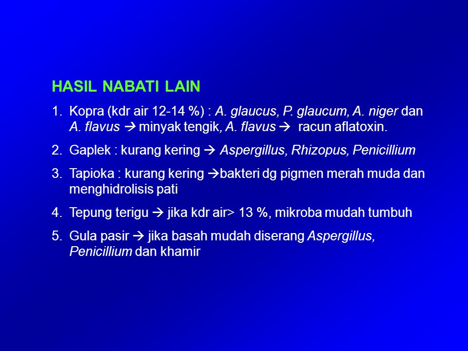 HASIL NABATI LAIN 1.Kopra (kdr air 12-14 %) : A. glaucus, P. glaucum, A. niger dan A. flavus  minyak tengik, A. flavus  racun aflatoxin. 2.Gaplek :