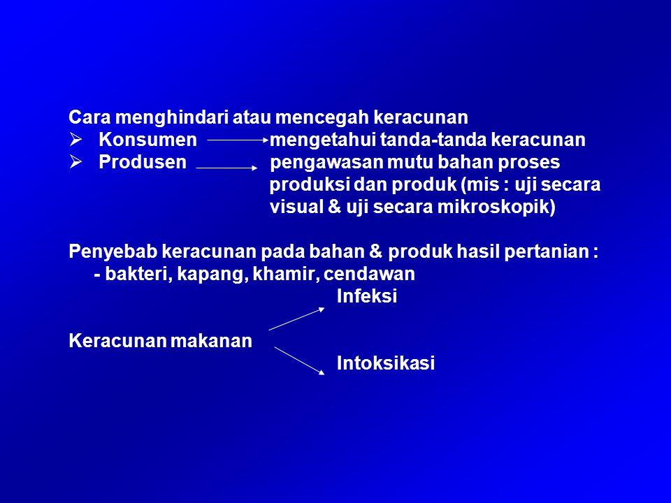 Cara menghindari atau mencegah keracunan  Konsumen mengetahui tanda-tanda keracunan  Produsenpengawasan mutu bahan proses produksi dan produk (mis :