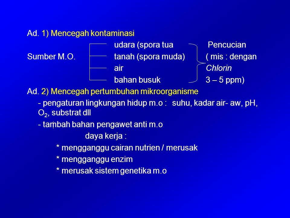 Ad. 1) Mencegah kontaminasi udara (spora tua Pencucian Sumber M.O. tanah (spora muda) ( mis : dengan air Chlorin bahan busuk 3 – 5 ppm) Ad. 2) Mencega