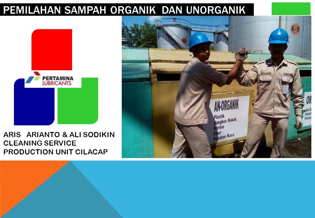 PEMILAHAN SAMPAH ORGANIK DAN UNORGANIK ARIS ARIANTO & ALI SODIKIN CLEANING SERVICE PRODUCTION UNIT CILACAP