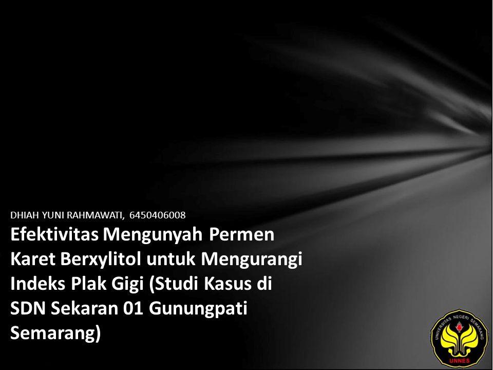 DHIAH YUNI RAHMAWATI, 6450406008 Efektivitas Mengunyah Permen Karet Berxylitol untuk Mengurangi Indeks Plak Gigi (Studi Kasus di SDN Sekaran 01 Gunungpati Semarang)