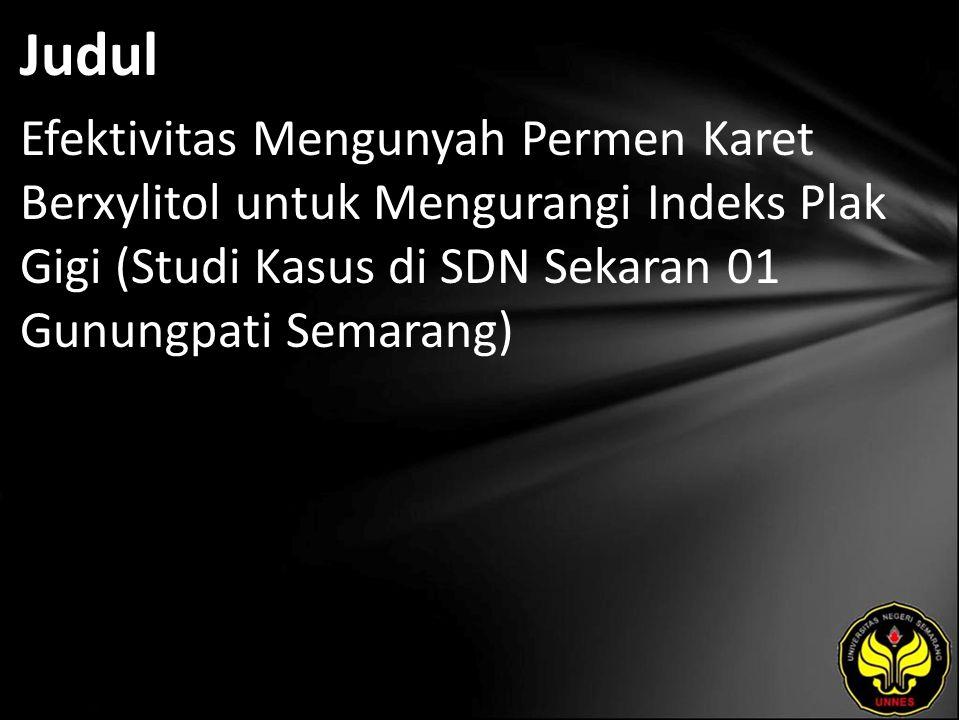 Judul Efektivitas Mengunyah Permen Karet Berxylitol untuk Mengurangi Indeks Plak Gigi (Studi Kasus di SDN Sekaran 01 Gunungpati Semarang)