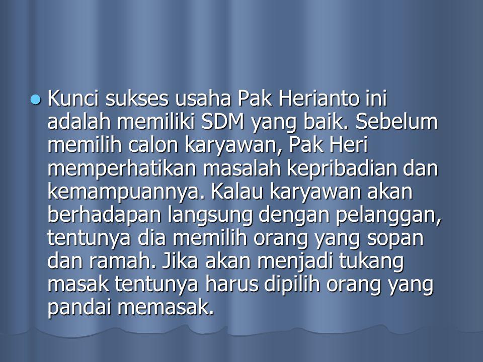 Kunci sukses usaha Pak Herianto ini adalah memiliki SDM yang baik.