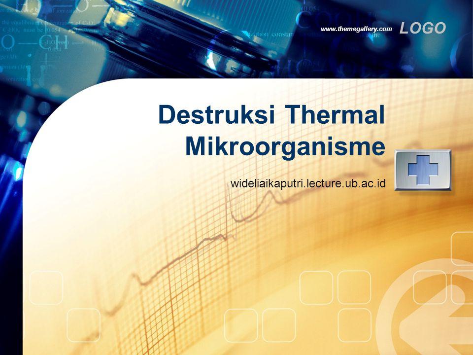 LOGO www.themegallery.com Destruksi Thermal Mikroorganisme wideliaikaputri.lecture.ub.ac.id