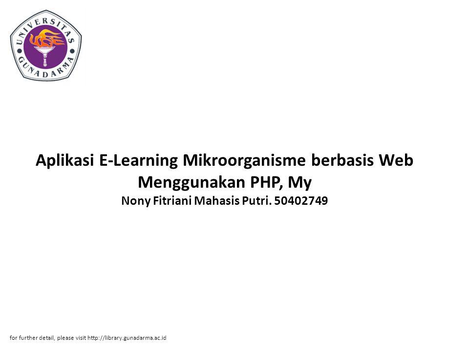 Aplikasi E-Learning Mikroorganisme berbasis Web Menggunakan PHP, My Nony Fitriani Mahasis Putri. 50402749 for further detail, please visit http://libr