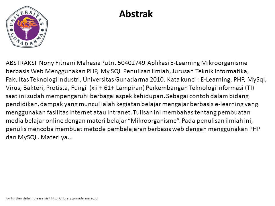 Abstrak ABSTRAKSI Nony Fitriani Mahasis Putri. 50402749 Aplikasi E-Learning Mikroorganisme berbasis Web Menggunakan PHP, My SQL Penulisan Ilmiah, Juru