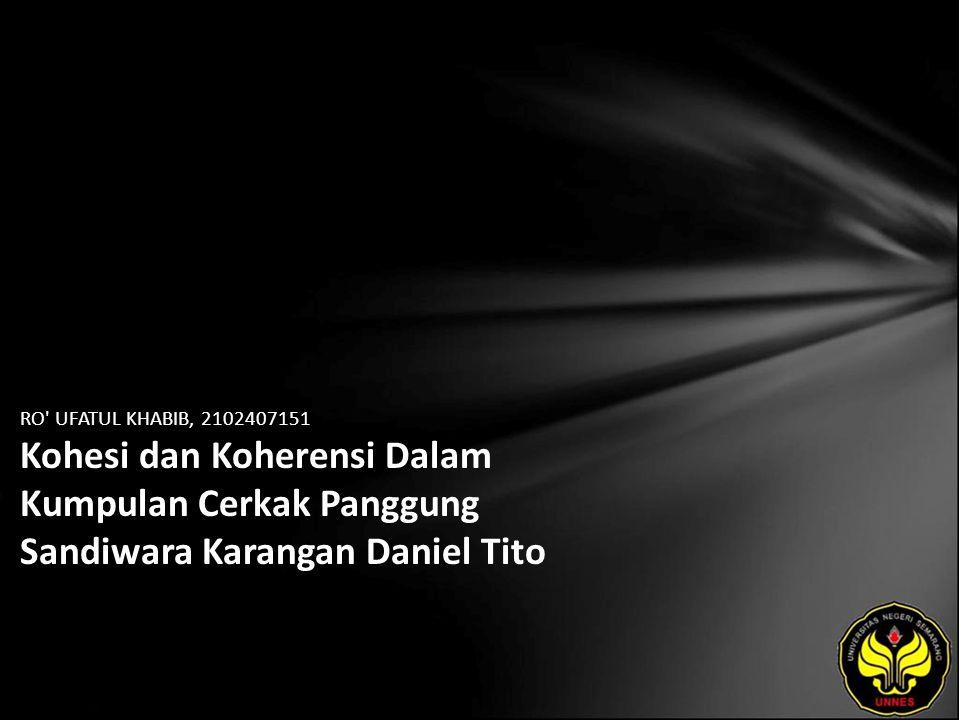 RO UFATUL KHABIB, 2102407151 Kohesi dan Koherensi Dalam Kumpulan Cerkak Panggung Sandiwara Karangan Daniel Tito