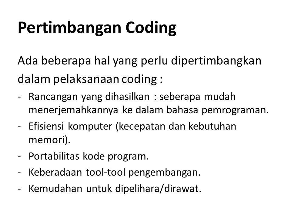 Pertimbangan Coding Ada beberapa hal yang perlu dipertimbangkan dalam pelaksanaan coding : -Rancangan yang dihasilkan : seberapa mudah menerjemahkanny