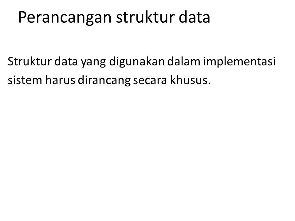 Perancangan struktur data Struktur data yang digunakan dalam implementasi sistem harus dirancang secara khusus.