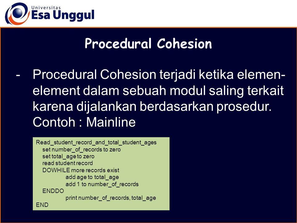MATERI BELAJAR Procedural Cohesion -Procedural Cohesion terjadi ketika elemen- element dalam sebuah modul saling terkait karena dijalankan berdasarkan