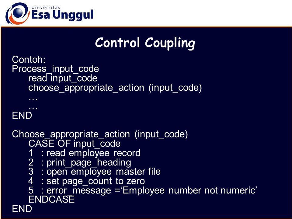 MATERI BELAJAR Control Coupling Contoh: Process_input_code read input_code choose_appropriate_action (input_code) … END Choose_appropriate_action (inp