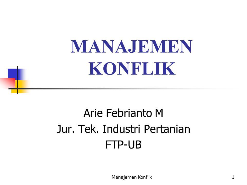 Manajemen Konflik1 MANAJEMEN KONFLIK Arie Febrianto M Jur. Tek. Industri Pertanian FTP-UB