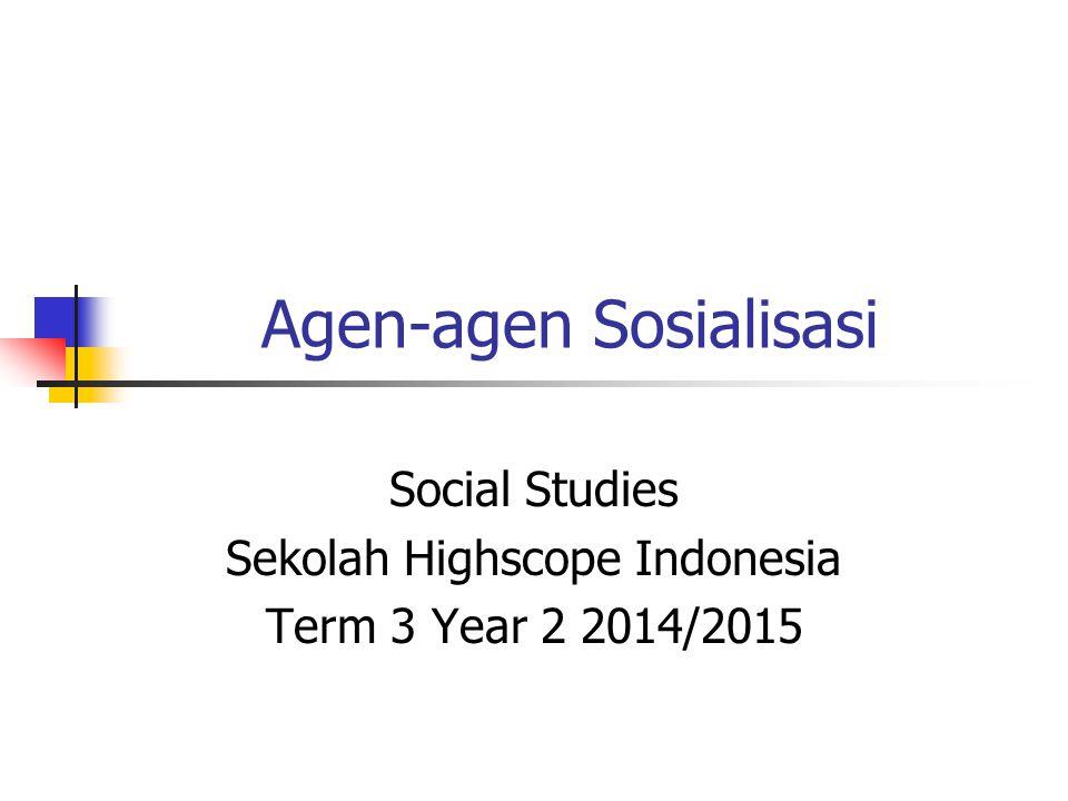 Agen-agen Sosialisasi Social Studies Sekolah Highscope Indonesia Term 3 Year 2 2014/2015