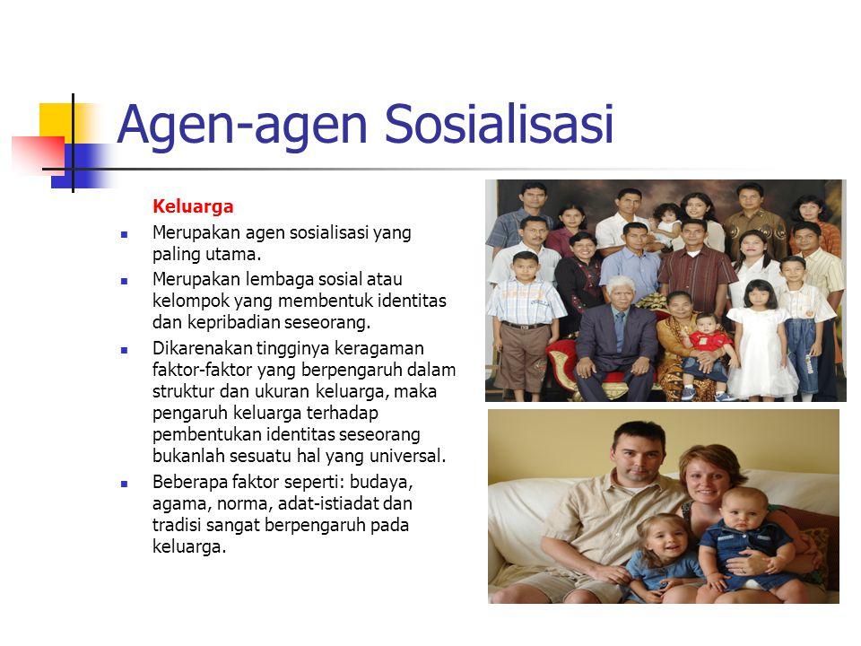 Agen-agen Sosialisasi Keluarga Merupakan agen sosialisasi yang paling utama. Merupakan lembaga sosial atau kelompok yang membentuk identitas dan kepri